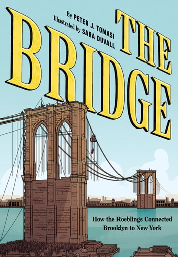 The Bridge - How the Roeblings Connected Brooklyn to New York ebook by Peter J. Tomasi