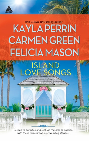 Island Love Songs - An Anthology eBook by Kayla Perrin,Carmen Green,Felicia Mason