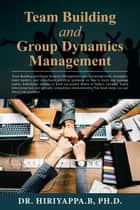 Team Building and Group Dynamics Management ebook by Hiriyappa B