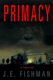 Primacy: A Thriller ebook by J.E. Fishman