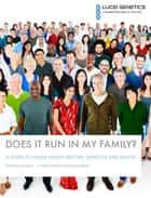 DOES IT RUN IN MY FAMILY? - A GUIDE TO FAMILY HEALTH HISTORY, GENETICS AND HEALTH ebook by Leigh J. Mack, MD, PHD,...