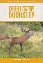 Deer on my Doorstep ebook by Colin Davey
