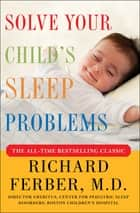 Solve Your Child's Sleep Problems: Revised Edition - New, Revised, and Expanded Edition ebook by Richard Ferber