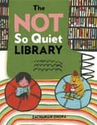 The Not So Quiet Library ebook by Zachariah OHora