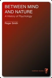 Between Mind and Nature - A History of Psychology ebook by Roger Smith