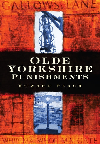 Olde Yorkshire Punishments ebook by Howard Peach