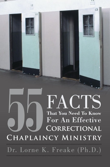 55 Facts That You Need to Know for an Effective Correctional Chaplaincy Ministry ebook by Dr. Lorne K. Freake