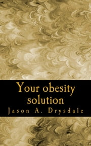 Your Obesity Solution ebook by Jason Drysdale