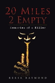 20 Miles 2 Empty - Memories of a Killer ebook by Reese Raymond