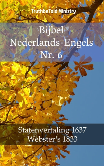 Bijbel Nederlands-Engels Nr. 6 - Statenvertaling 1637 - Webster´s 1833 ebook by TruthBeTold Ministry