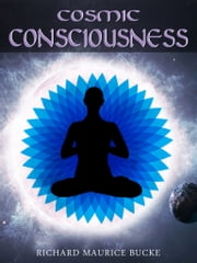 Cosmic Consciousness ebook by Richard Maurice Bucke