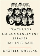 10 ½ Things No Commencement Speaker Has Ever Said ebook by Charles Wheelan