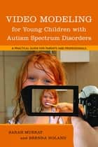 Video Modeling for Young Children with Autism Spectrum Disorders ebook by Brenna Noland,Sarah Murray