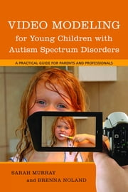Video Modeling for Young Children with Autism Spectrum Disorders - A Practical Guide for Parents and Professionals ebook by Brenna Noland,Sarah Murray