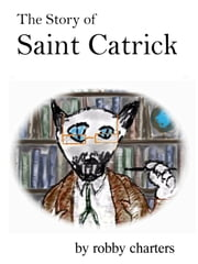 The Story of Saint Catrick ebook by Robby Charters