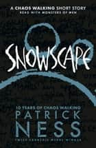 Snowscape - A Chaos Walking Short Story ebook by Patrick Ness