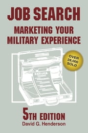 Job Search - Marketing Your Military Experience ebook by David G. Henderson