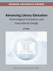 Advancing Library Education - Technological Innovation and Instructional Design ebook by Ari Sigal