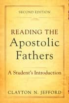 Reading the Apostolic Fathers ebook by Clayton N. Jefford