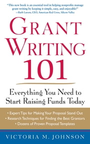 Grant Writing 101: Everything You Need to Start Raising Funds Today ebook by Victoria Johnson