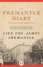The Fremantle Diary - A Journal of the Confederacy ebook by James Fremantle