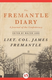 The Fremantle Diary - A Journal of the Confederacy ebook by Walter Lord,James Fremantle
