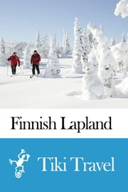 Finnish Lapland (Finland) Travel Guide - Tiki Travel ebook by Tiki Travel
