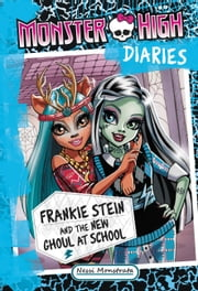 Monster High Diaries: Frankie Stein and the New Ghoul at School ebook by Nessi Monstrata