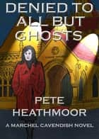 Denied to all but Ghosts ebook by Pete Heathmoor