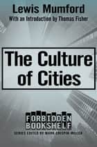 The Culture of Cities ebook by Mark Crispin Miller, Lewis Mumford, Thomas Fisher
