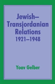 Jewish-Transjordanian Relations 1921-1948 - Alliance of Bars Sinister ebook by Yoav Gelber
