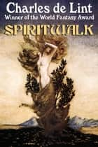 Spiritwalk ebook by Charles de Lint