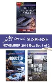 Harlequin Love Inspired Suspense November 2016 - Box Set 1 of 2 - The Christmas Target\Abducted\Unraveling the Past ebook by Shirlee McCoy, Dana Mentink, Elisabeth Rees