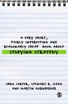 A Very Short, Fairly Interesting and Reasonably Cheap Book About Studying Strategy ebook by Professor Stewart R Clegg, Martin Kornberger, Chris Carter