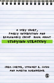 A Very Short, Fairly Interesting and Reasonably Cheap Book About Studying Strategy ebook by Professor Stewart R Clegg,Martin Kornberger,Chris Carter