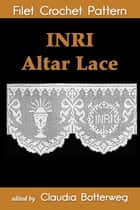 INRI Altar Lace Filet Crochet Pattern - Complete Instructions and Chart ebook by Claudia Botterweg, Geneva Korta