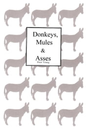 Donkeys Mules & Asses ebook by Peter Young