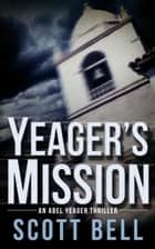 Yeager's Mission - An Abel Yeager Novel, #2 ebook by Scott Bell