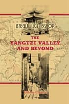 The Yangtze Valley and Beyond. ebook by Isabella Bishop