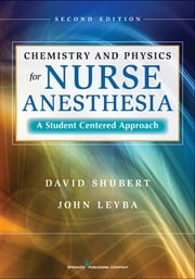 Chemistry and Physics for Nurse Anesthesia, Second Edition - A Student-Centered Approach ebook by David Shubert, PhD,John Leyba, PhD