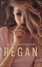 Regan ebook by Shayna Krishnasamy