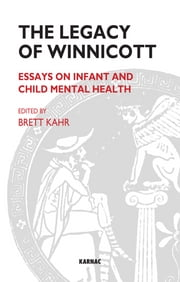 The Legacy of Winnicott - Essays on Infant and Child Mental Health ebook by Brett Kahr