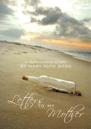 Letters to my Mother - a survivor's story ebook by Mary Ruth Borg