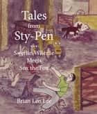 Tales from Sty-Pen: Swerlie-Wherlie Meets Sox the Fox ebook by Brian  Leo Lee