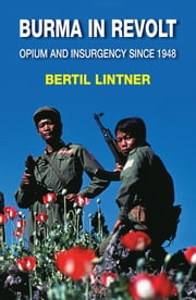 Burma in Revolt - Opium and Insurgency since 1948 ebook by Bertil Lintner