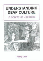 Understanding Deaf Culture - In Search of Deafhood ebook by Dr. Paddy Ladd