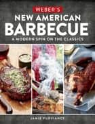 Weber's New American Barbecue™ ebook by Jamie Purviance