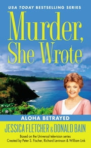 Murder, She Wrote: Aloha Betrayed ebook by Jessica Fletcher,Donald Bain