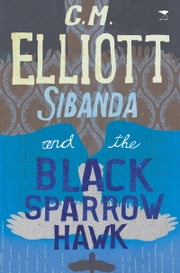 Sibanda and the Black Sparrowhawk ebook by C.M. Elliot
