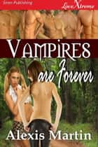 Vampires are Forever ebook by Alexis Martin
